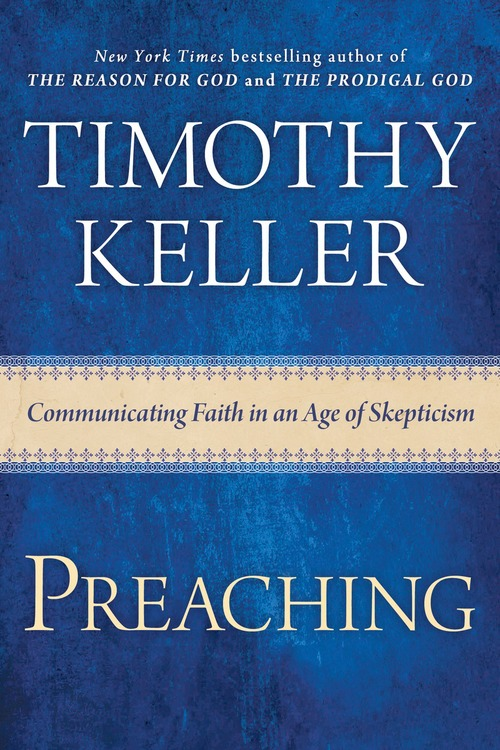 """23 Of My Favorite Quotes From """"Preaching: Communicating In An Age Of Skepticism"""" By TimKeller"""