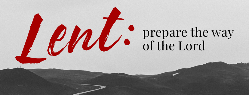 LENT: Prepare the Way of the Lord (WEEK 3)