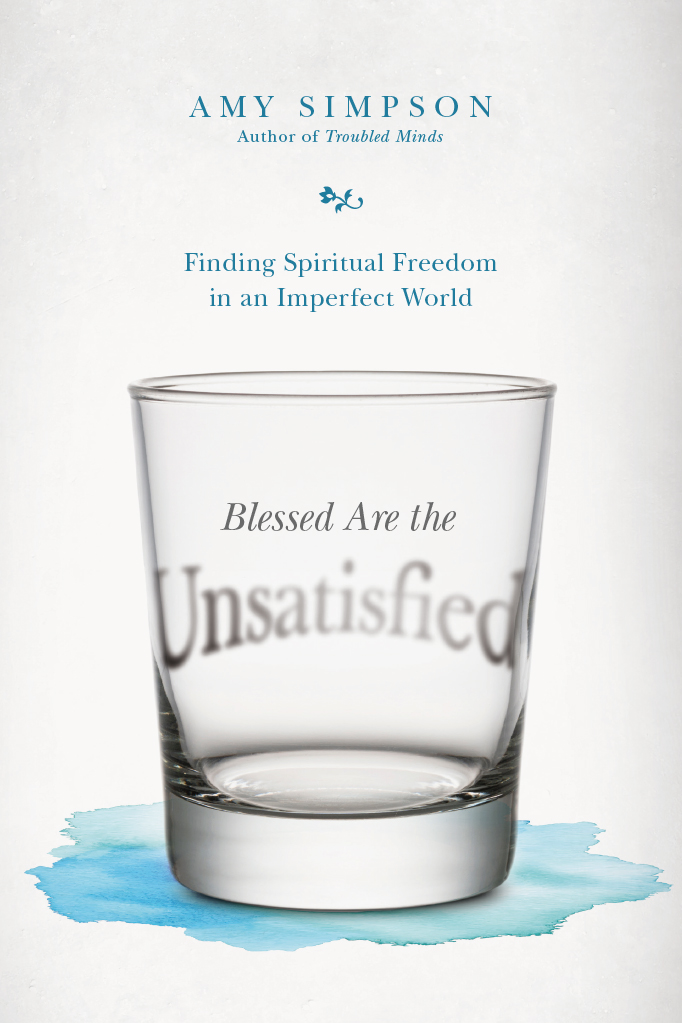 """NEW Interview with Amy Simpson, author of """"Blessed Are the Unsatisfied: Finding Spiritual Freedom in an ImperfectWorld"""""""
