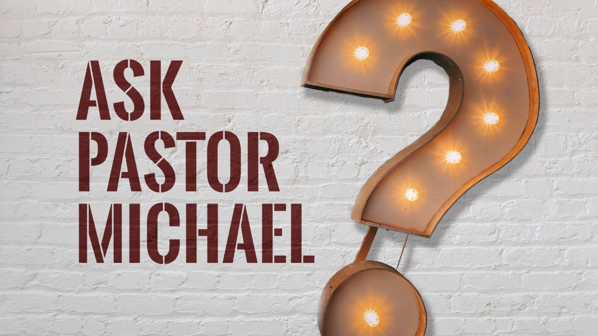 Ask Pastor Michael-How should we as Christians respond to Covid-19?
